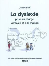 Pour parents, professeurs et accompagnateurs des élèves dyslexiques. Volume 1, La dyslexie, prise en charge à l'école et à la maison