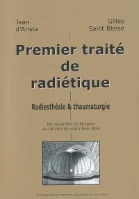 Premier traité de radiétique : radiesthésie et thaumaturgie : de nouvelles techniques au service de votre bien-être