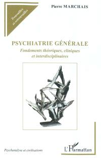 Psychiatrie générale : fondements théoriques, cliniques et interdisciplinaires