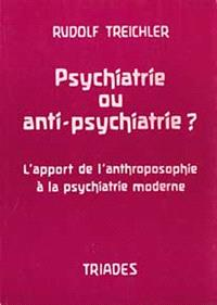 Psychiatrie ou anti-psychiatrie ? : l'apport de l'anthroposophie à la psychiatrie moderne