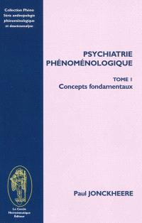 Psychiatrie phénoménologique. Volume 1, Concepts fondamentaux