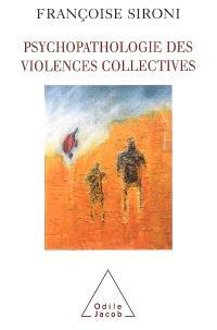 Psychopathologie des violences collectives : essai de psychologie géopolitique clinique