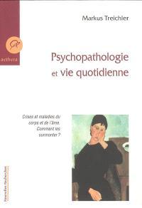 Psychopathologie et vie quotidienne : crises et maladies du corps et de l'âme, comment les surmonter ?
