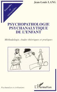 Psychopathologie psychanalytique de l'enfant : méthodologie, études théoriques et pratiques