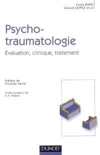 Psychotraumatologie : évaluation, clinique, traitement
