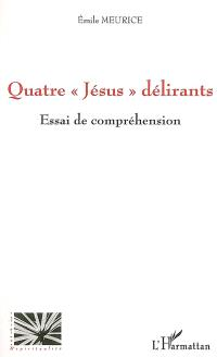Quatre Jésus délirants : essai de compréhension