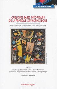 Quelques bases théoriques de la pratique orthophoniste : actes du colloque du 12 janvier 2013 au Centre Alfred Binet, Paris