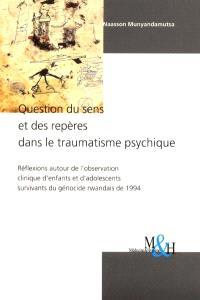 Question du sens et des repères dans le traumatisme psychique : réflexions autour de l'observation clinique d'enfants et d'adolescents survivants du génocide rwandais de 1994