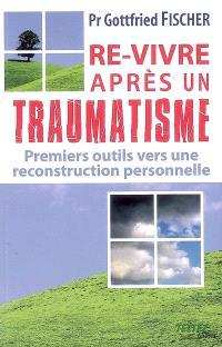 Re-vivre après un traumatisme : premiers outils vers une reconstruction personnelle