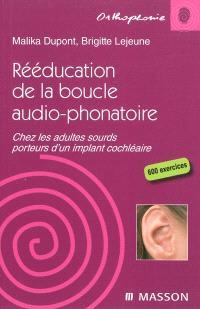 Rééducation de la boucle audio-phonatoire : chez les adultes sourds porteurs d'un implant cochléaire