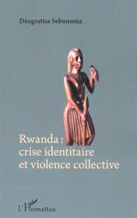 Rwanda : crise identitaire et violence collective