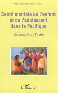 Santé mentale de l'enfant et de l'adolescent dans le Pacifique : violences face à l'autre : actes du premier colloque : Nouvelle-Calédonie, 4, 5 et 6 avril 2002