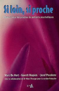 Si loin, si proche : manuel pour les proches de patients psychotiques