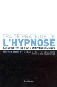 Traité pratique de l'hypnose : la suggestion indirecte en hypnose clinique