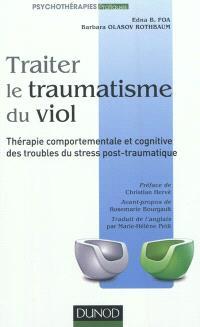 Traiter le traumatisme du viol : thérapie comportementale et cognitive des troubles du stress post-traumatique