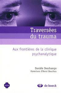 Traversées du trauma : aux frontières de la clinique psychanalytique