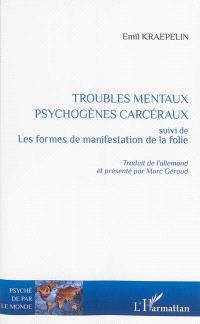 Troubles mentaux psychogènes carcéraux; Suivi de Les formes de manifestation de la folie