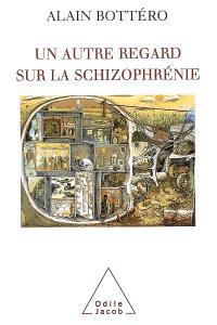 Un autre regard sur la schizophrénie : de l'étranger au familier