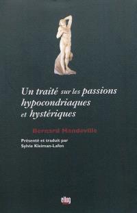 Un traité sur les passions hypocondriaques et hystériques