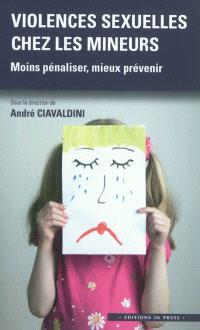 Violences sexuelles chez les mineurs : moins pénaliser, mieux prévenir