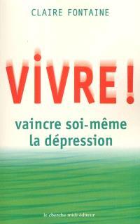 Vivre ! : vaincre soi même la dépression