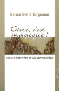 Vivre, c'est magique ! : l'extra-ordinaire dans la cure psychanalytique