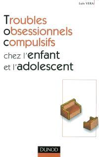 Troubles obsessionnels compulsifs chez l'enfant et l'adolescent
