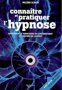 Connaître et pratiquer l'hypnose : discerner le territoire du subconscient et contrôler l'esprit
