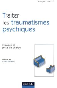 Traiter les traumatismes psychiques : clinique et prise en charge