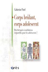 Corps brûlant, corps adolescent : des thérapies à médiations corporelles pour les adolescents ?
