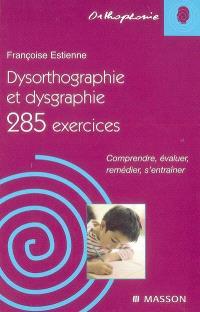 Dysorthographie et dysgraphie : 285 exercices : comprendre, évaluer, remédier, s'entraîner