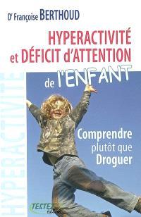 Hyperactivité et déficit d'attention de l'enfant : comprendre plutôt que droguer