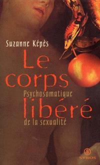 Le corps libéré : psychosomatique de la sexualité