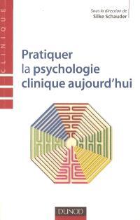 Pratiquer la psychologie clinique aujourd'hui