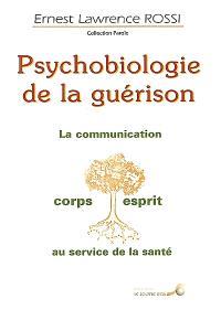 Psychobiologie de la guérison : la communication corps-esprit au service de la santé