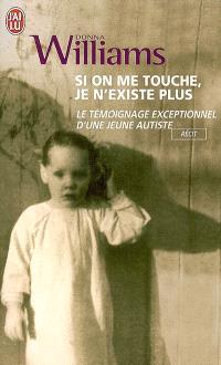 Si on me touche, je n'existe plus : le témoignage exceptionnel d'une jeune autiste