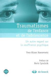 Traumatismes de l'enfance et de l'adolescence : un autre regard sur la souffrance psychique