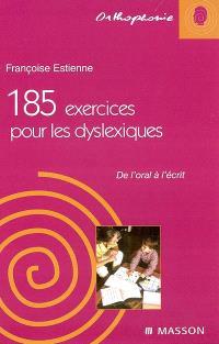 185 exercices pour les dyslexiques : de l'oral à l'écrit