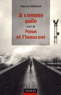 A comme asile; Suivi de Nous et l'innocent