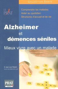 Alzheimer et démences séniles : mieux vivre avec un malade : comprendre les maladies, aider au quotidien, structures d'accueil et de vie