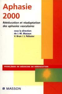 Aphasie 2000 : rééducation et réadaptation des aphasies vasculaires