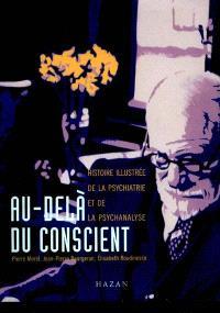 Au-delà du conscient : histoire illustrée de la psychiatrie et de la psychanalyse