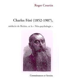 Charles-Féré (1852-1907), médecin de Bicêtre, et la néo-psychologie : recherche expérimentale en psycho-clinique hospitalière sous l'égide de Charcot