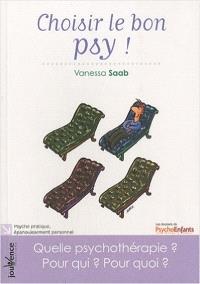 Choisir le bon psy ! : quelle psychothérapie ? Pour qui ? Pour quoi ?