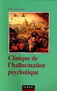 Clinique de l'hallucination psychotique