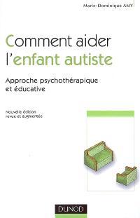 Comment aider l'enfant autiste : approche psychothérapique et éducative