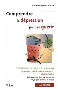 Comprendre la dépression pour en guérir : en reconnaître les signes et les symptômes ; la soigner : médicaments, thérapies, acupuncture... ; retrouver un état de bien-être physique, mental et social