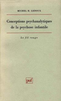 Conceptions psychanalytiques de la psychose infantile