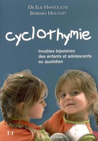Cyclothymie : troubles bipolaires des enfants et adolescents au quotidien