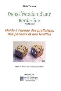 Dans l'émotion d'une borderline (état limite) : guide à l'usage des praticiens, des patients et des familles